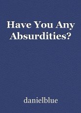 Have You Any Absurdities?