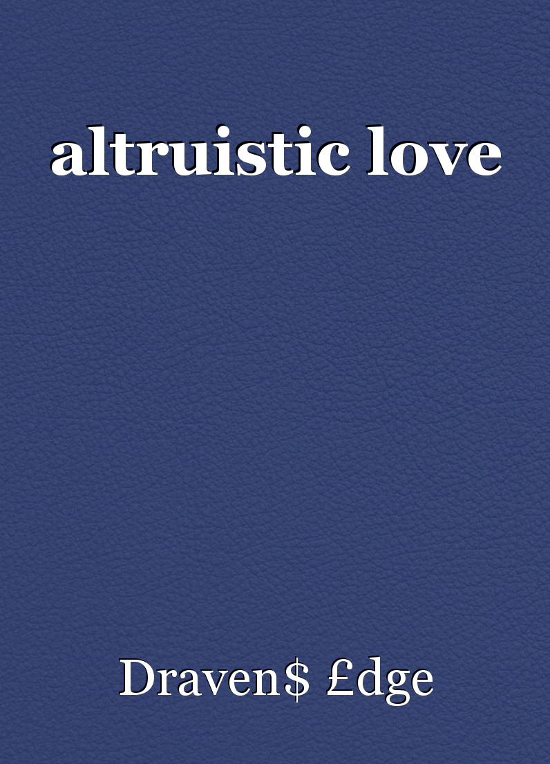 what is altruistic love