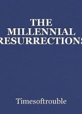 THE MILLENNIAL RESURRECTIONS