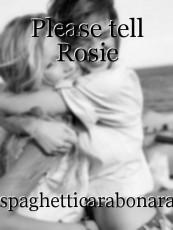 Please tell Rosie