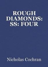 ROUGH DIAMONDS: SS: FOUR