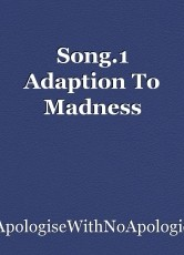 Song.1 Adaption To Madness