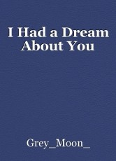 I Had a Dream About You