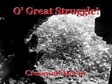 O' Great Struggle!