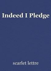 Indeed I Pledge