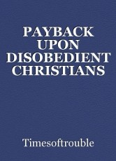 PAYBACK UPON DISOBEDIENT CHRISTIANS