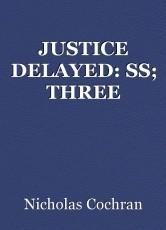 JUSTICE DELAYED: SS; THREE