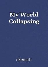 My World Collapsing