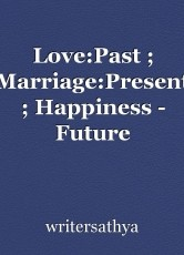 Love:Past ; Marriage:Present ; Happiness - Future