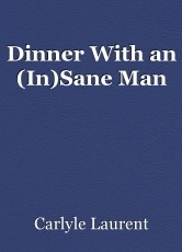 Dinner With an (In)Sane Man