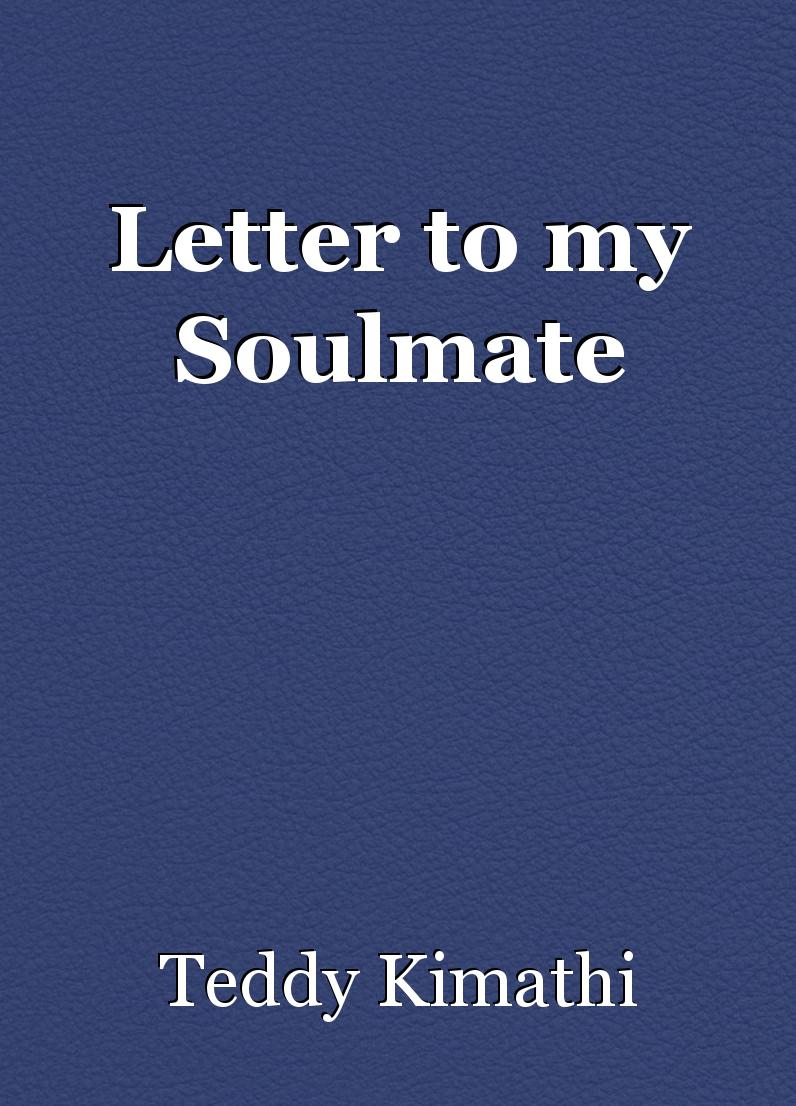 letter to my soulmate letter to my soulmate poem by teddy kimathi 143