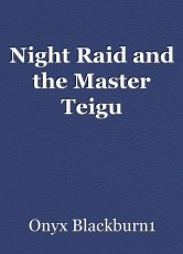 Night Raid and the Master Teigu