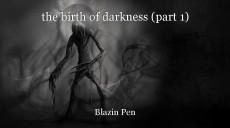 the birth of darkness (part 1)