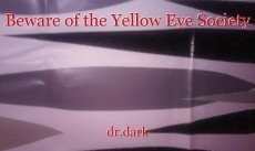 Beware of the Yellow Eye Society