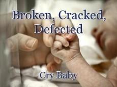 Broken, Cracked, Defected