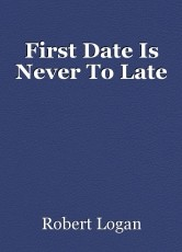 First Date Is Never To Late