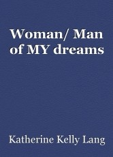 Woman/ Man of MY dreams