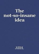 The not-so-insane idea