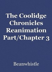 The Coolidge Chronicles Reanimation Part/Chapter 3
