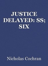 JUSTICE DELAYED: SS; SIX