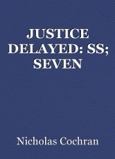 JUSTICE DELAYED: SS; SEVEN