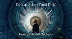 Disk 4. Atlas (Final Disk)