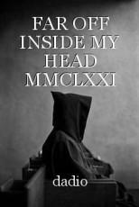 FAR OFF INSIDE MY HEAD MMCLXXI