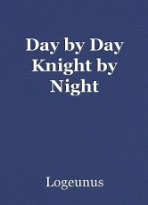 Day by Day Knight by Night