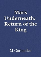Mars Underneath:  Return of the King
