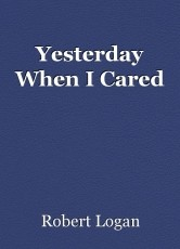 Yesterday When I Cared