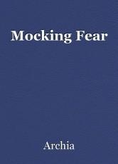 Mocking Fear