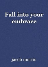 Fall into your embrace