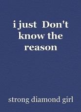 i just  Don't know the reason