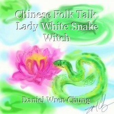 Chinese Folk Talk  Lady White Snake Witch