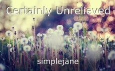 Certainly Unrelieved