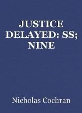 JUSTICE DELAYED: SS; NINE