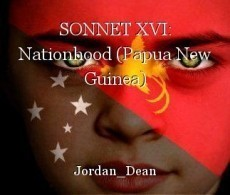 SONNET XVI: Nationhood (Papua New Guinea)
