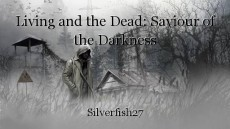 Living and the Dead: Saviour of the Darkness