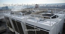 Steps that lead to healthy HVAC system are as follows
