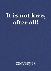 It is not love, after all!