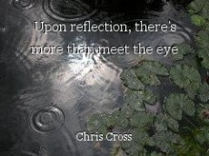 Upon reflection, there's more than meet the eye