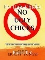 No Ugly Chicks