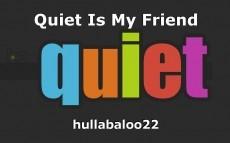 Quiet Is My Friend