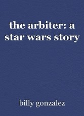 the arbiter: a star wars story
