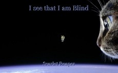 I see that I am Blind
