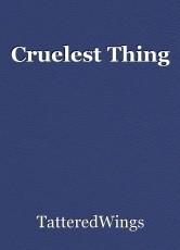 Cruelest Thing