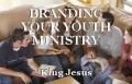 BRANDING YOUR YOUTH MINISTRY