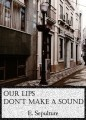 Our Lips Don't Make a Sound