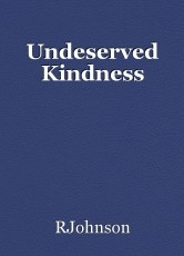 Undeserved Kindness