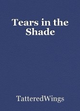 Tears in the Shade